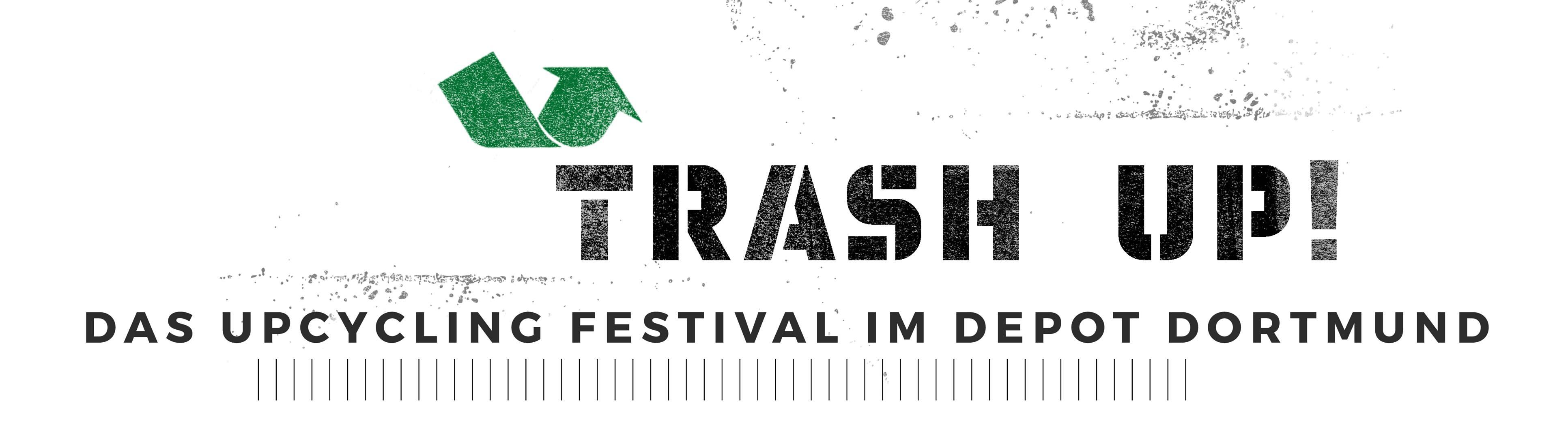 Trash Up! Das Upcycling Festival im Depot Dortmund am 12.11 und 13.11.2016