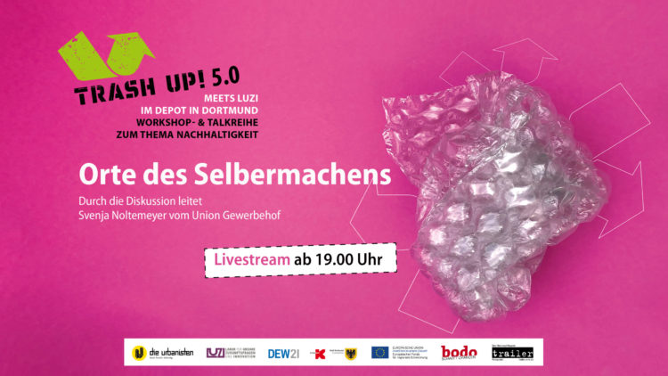 Live-Stream: Orte des Selbermachens ǀ Trash Up! 5.0. meets LUZI